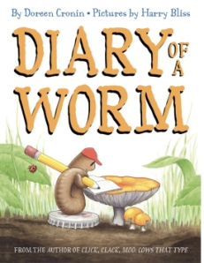 Diary of a Worm by Doreen Cronin; illustrated by Harry Bliss. One of my favorite books!